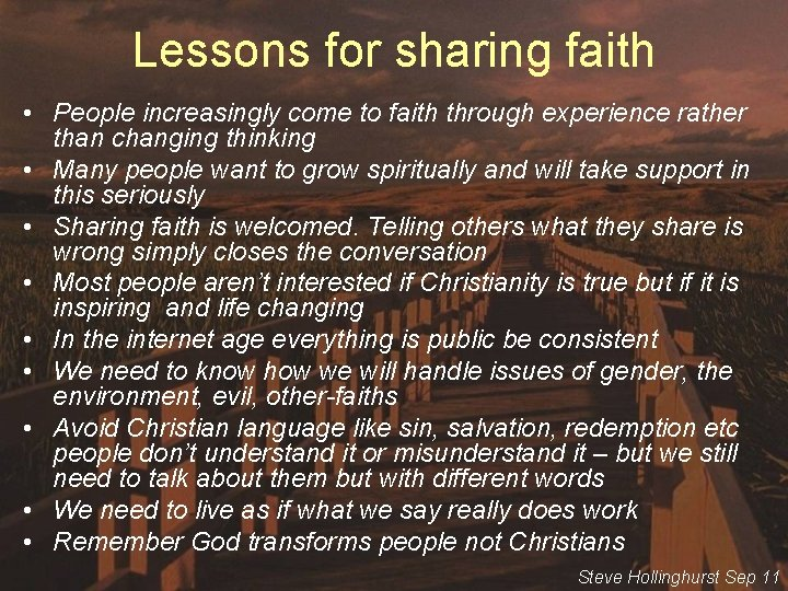 Lessons for sharing faith • People increasingly come to faith through experience rather than