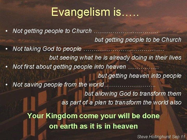 Evangelism is…. . • Not getting people to Church ………………. . …. ……. .