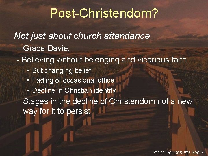 Post-Christendom? Not just about church attendance – Grace Davie, - Believing without belonging and