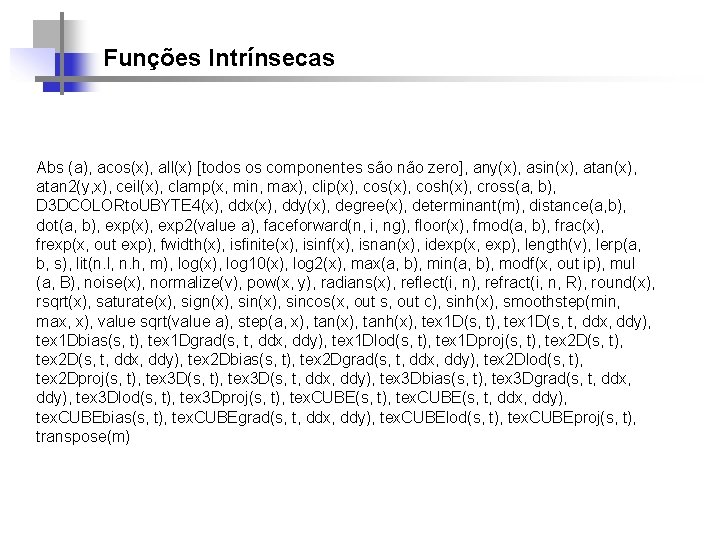 Funções Intrínsecas Abs (a), acos(x), all(x) [todos os componentes são não zero], any(x), asin(x),