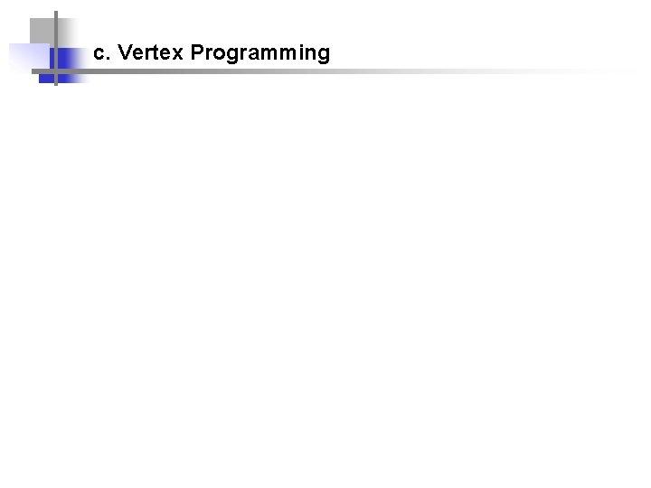 c. Vertex Programming