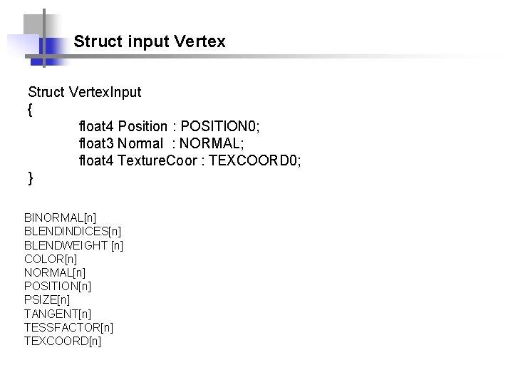 Struct input Vertex Struct Vertex. Input { float 4 Position : POSITION 0; float