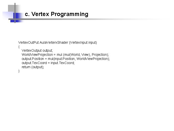 c. Vertex Programming Vertex. Out. Put Aula. Verterx. Shader (Vertex. Input input) { Vertex.