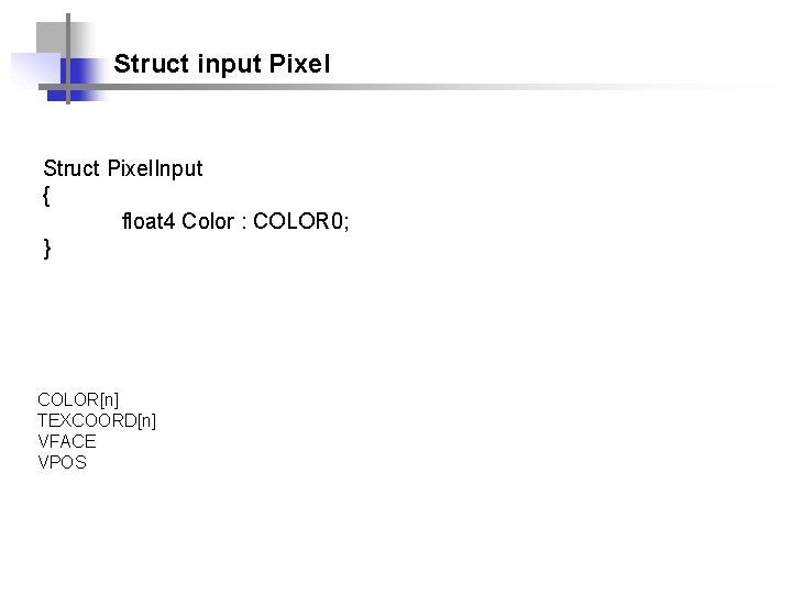 Struct input Pixel Struct Pixel. Input { float 4 Color : COLOR 0; }