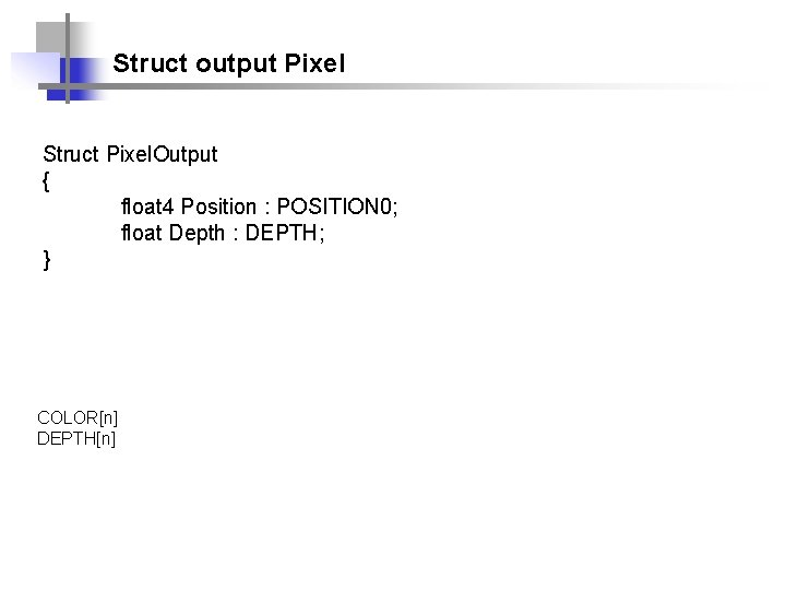 Struct output Pixel Struct Pixel. Output { float 4 Position : POSITION 0; float