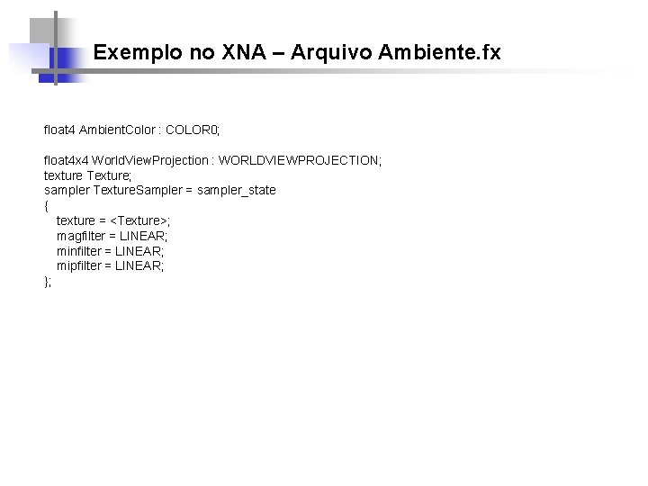 Exemplo no XNA – Arquivo Ambiente. fx float 4 Ambient. Color : COLOR 0;