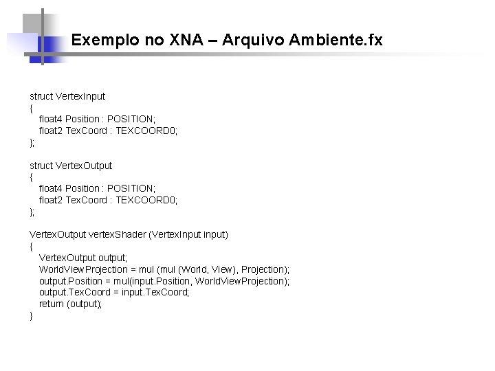 Exemplo no XNA – Arquivo Ambiente. fx struct Vertex. Input { float 4 Position
