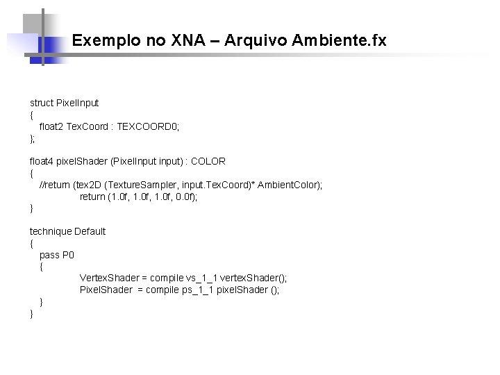 Exemplo no XNA – Arquivo Ambiente. fx struct Pixel. Input { float 2 Tex.