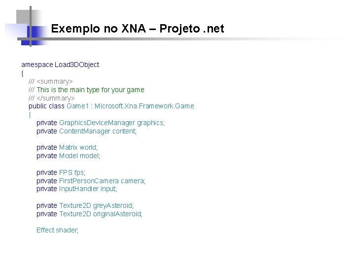 Exemplo no XNA – Projeto. net amespace Load 3 DObject { /// <summary> ///