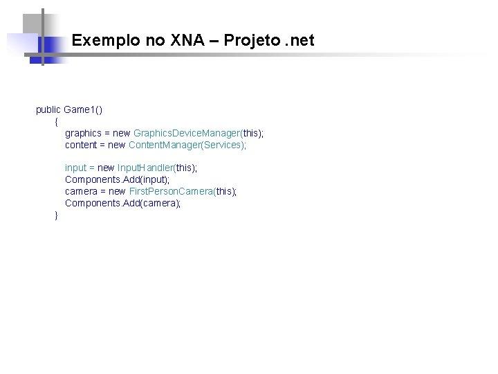 Exemplo no XNA – Projeto. net public Game 1() { graphics = new Graphics.