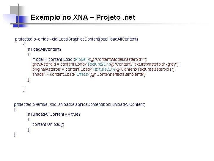 Exemplo no XNA – Projeto. net protected override void Load. Graphics. Content(bool load. All.