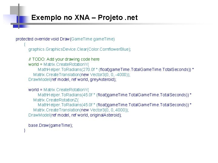 Exemplo no XNA – Projeto. net protected override void Draw(Game. Time game. Time) {