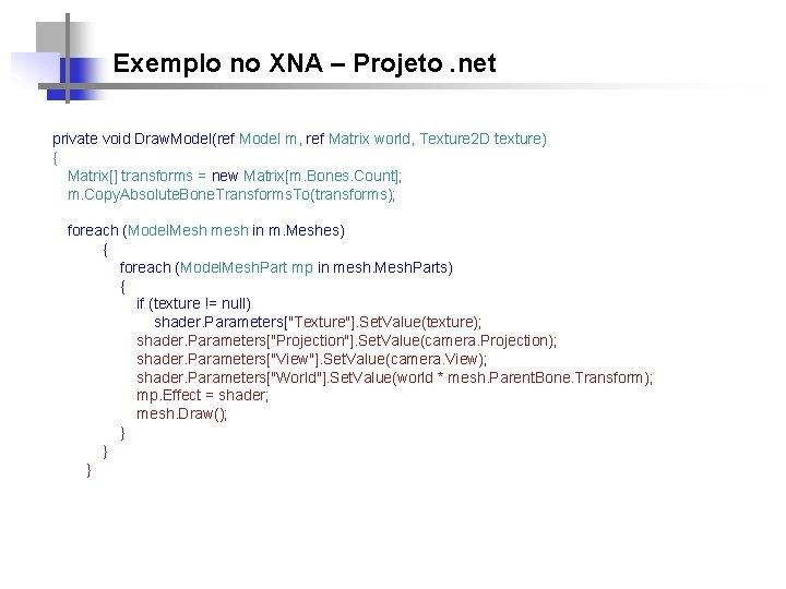 Exemplo no XNA – Projeto. net private void Draw. Model(ref Model m, ref Matrix
