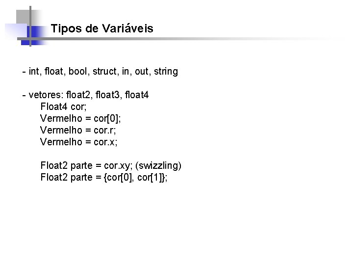 Tipos de Variáveis - int, float, bool, struct, in, out, string - vetores: float