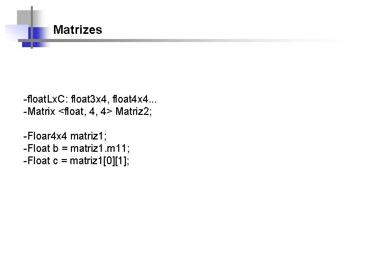 Matrizes -float. Lx. C: float 3 x 4, float 4 x 4. . .