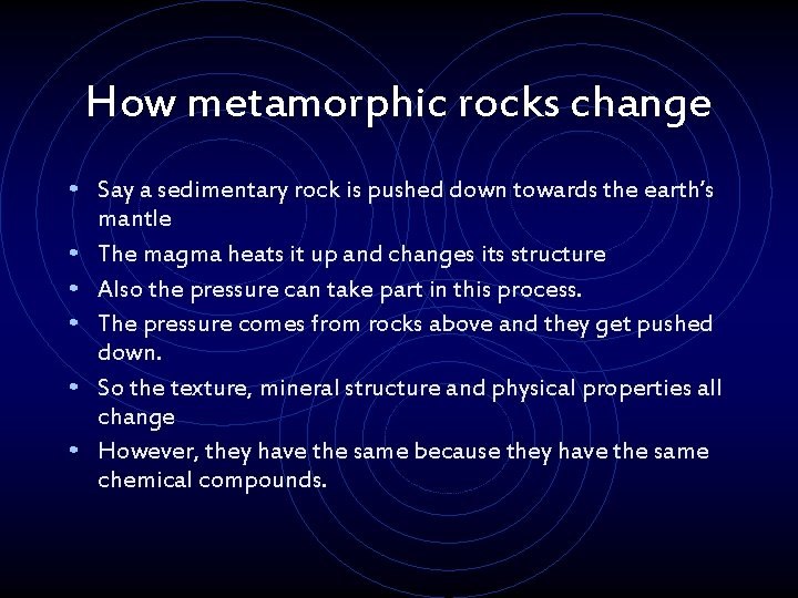 How metamorphic rocks change • Say a sedimentary rock is pushed down towards the