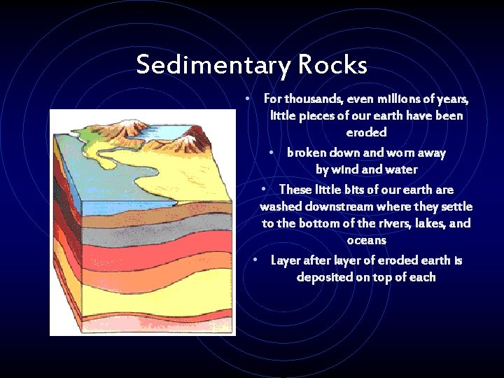Sedimentary Rocks • For thousands, even millions of years, little pieces of our earth