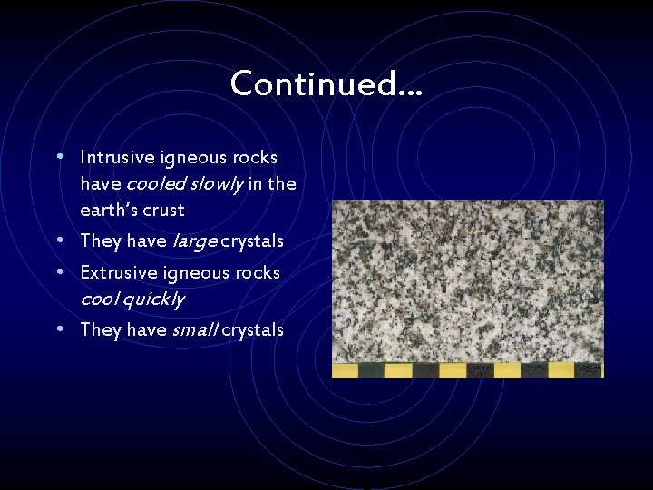 Continued. . . • Intrusive igneous rocks have cooled slowly in the earth's crust