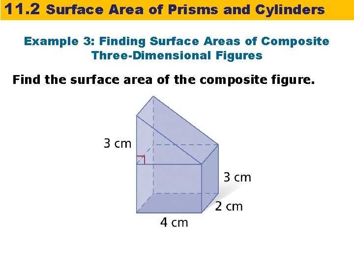 11. 2 Surface Area of Prisms and Cylinders Example 3: Finding Surface Areas of