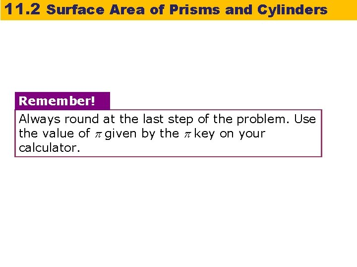 11. 2 Surface Area of Prisms and Cylinders Remember! Always round at the last