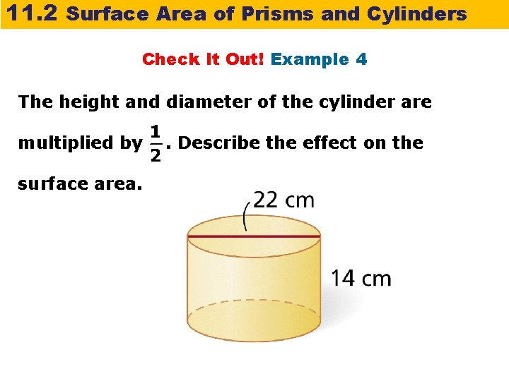 11. 2 Surface Area of Prisms and Cylinders Check It Out! Example 4 The