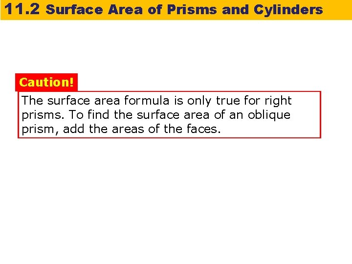 11. 2 Surface Area of Prisms and Cylinders Caution! The surface area formula is
