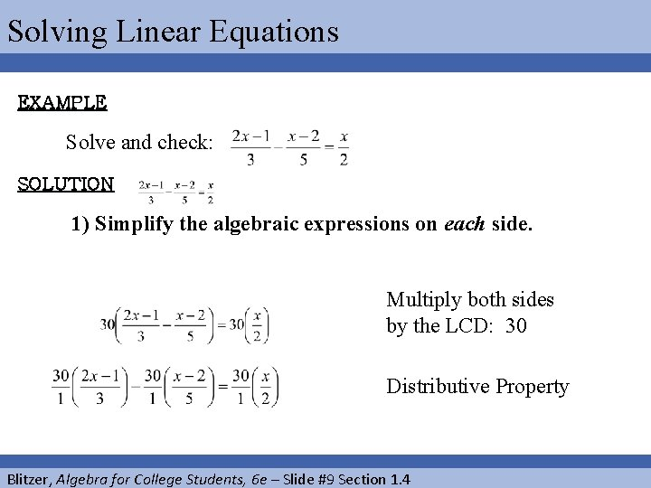 Solving Linear Equations EXAMPLE Solve and check: SOLUTION 1) Simplify the algebraic expressions on