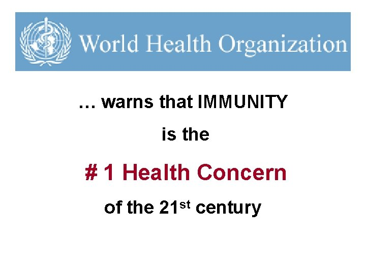 … warns that IMMUNITY is the # 1 Health Concern of the 21 st