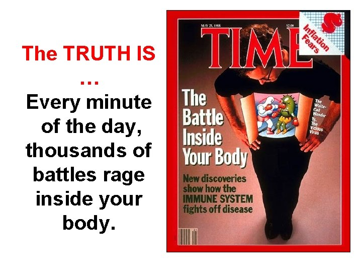 The TRUTH IS … Every minute of the day, thousands of battles rage
