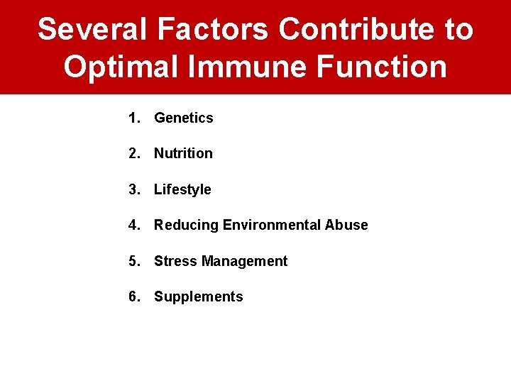 Several Factors Contribute to Optimal Immune Function 1. Genetics 2. Nutrition 3. Lifestyle 4.