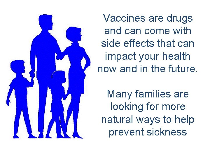 Vaccines are drugs and can come with side effects that can impact your health