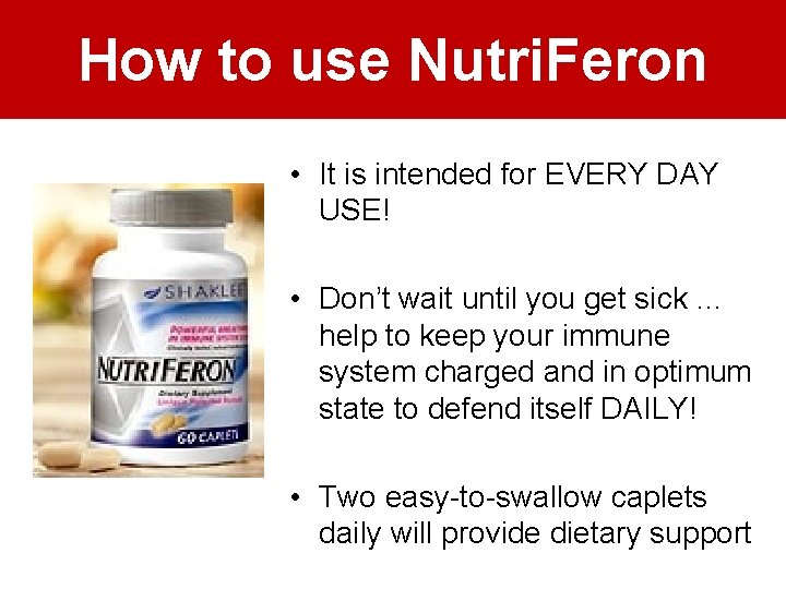 How to use Nutri. Feron • It is intended for EVERY DAY USE! •