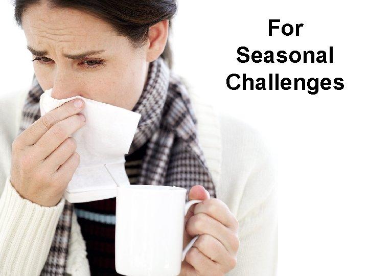 For Seasonal Challenges