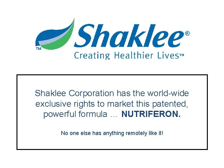 Shaklee Corporation has the world-wide exclusive rights to market this patented, powerful formula …