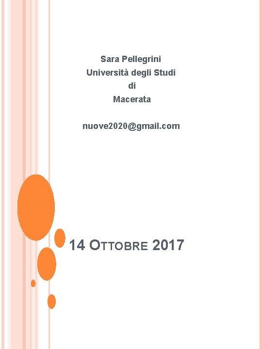 Sara Pellegrini Università degli Studi di Macerata nuove 2020@gmail. com 14 OTTOBRE 2017