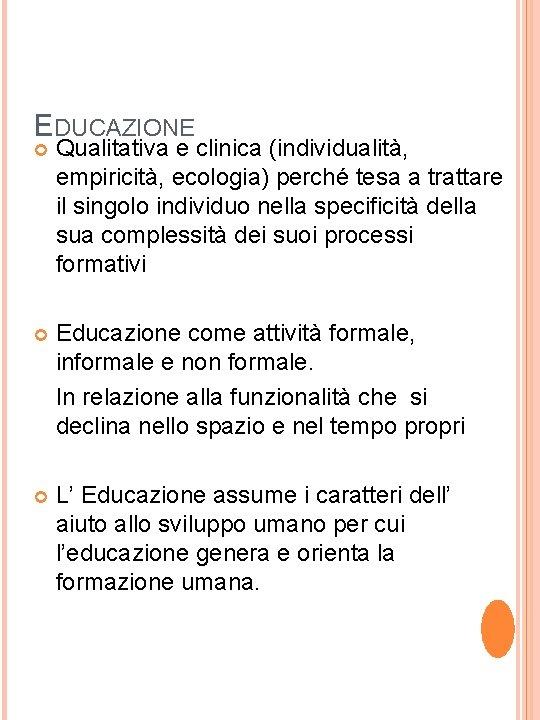 EDUCAZIONE Qualitativa e clinica (individualità, empiricità, ecologia) perché tesa a trattare il singolo individuo