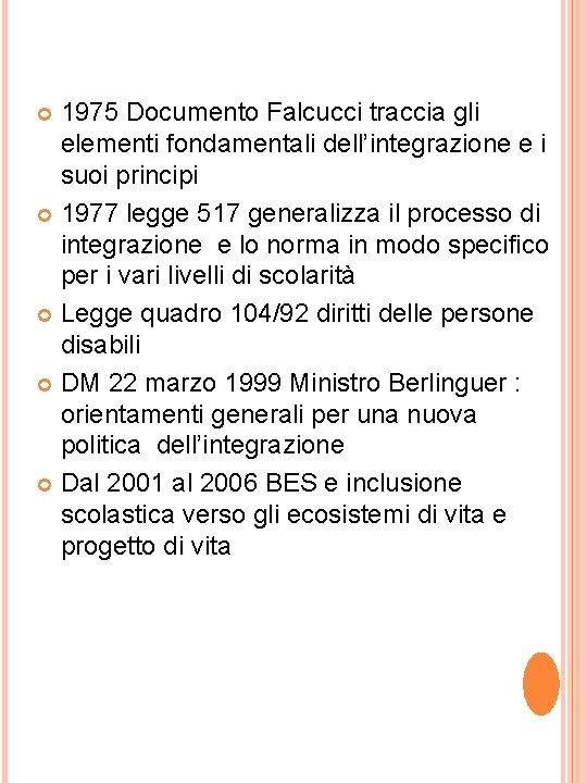 1975 Documento Falcucci traccia gli elementi fondamentali dell'integrazione e i suoi principi 1977 legge