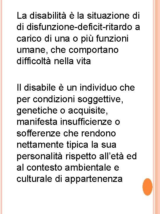 La disabilità è la situazione di di disfunzione-deficit-ritardo a carico di una o più