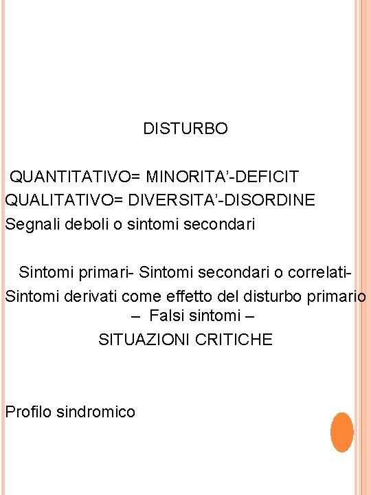 DISTURBO QUANTITATIVO= MINORITA'-DEFICIT QUALITATIVO= DIVERSITA'-DISORDINE Segnali deboli o sintomi secondari Sintomi primari- Sintomi secondari