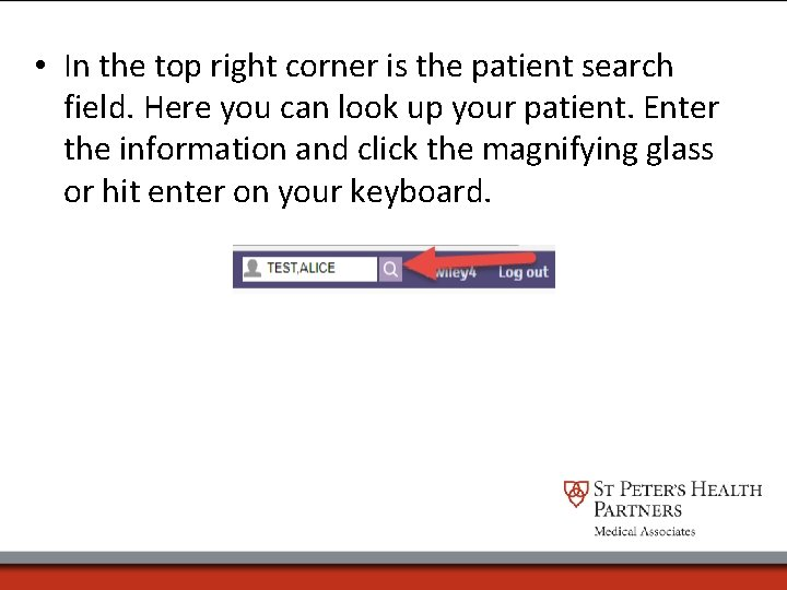 • In the top right corner is the patient search field. Here you