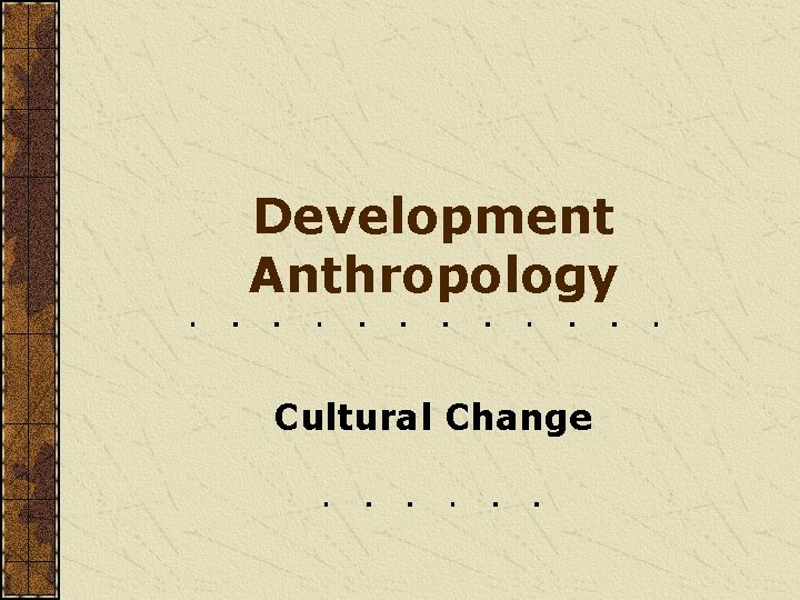 Development Anthropology Cultural Change