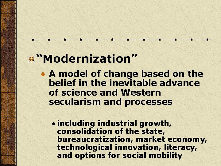 """""""Modernization"""" A model of change based on the belief in the inevitable advance of"""
