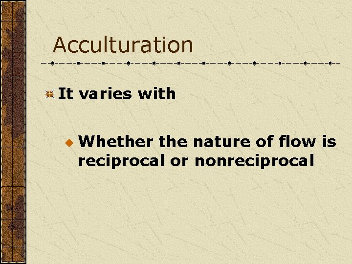 Acculturation It varies with Whether the nature of flow is reciprocal or nonreciprocal