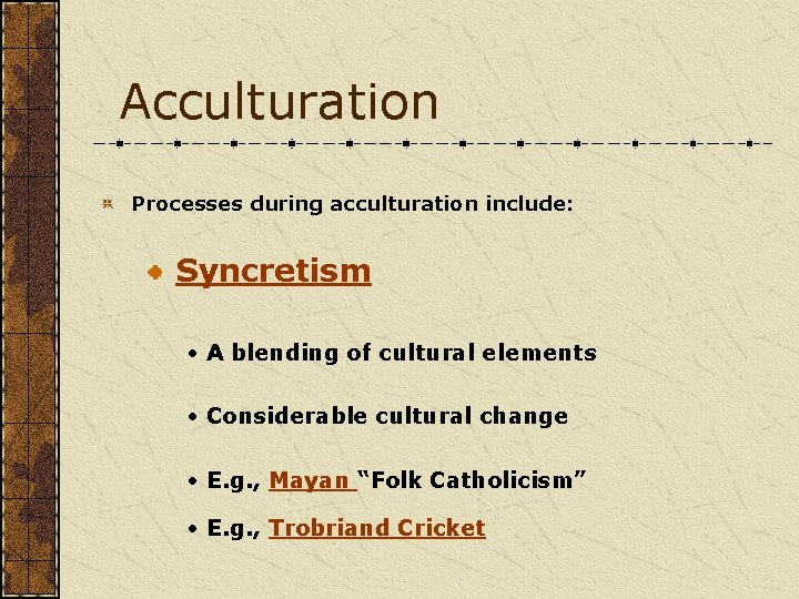 Acculturation Processes during acculturation include: Syncretism • A blending of cultural elements • Considerable
