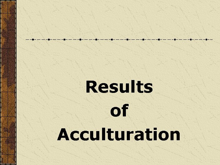 Results of Acculturation