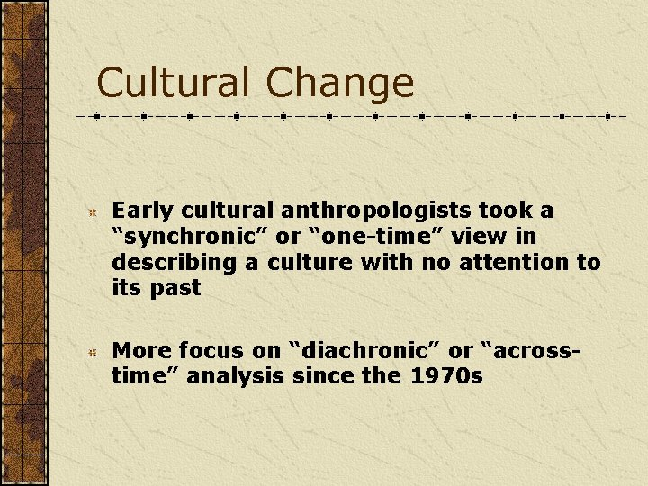"""Cultural Change Early cultural anthropologists took a """"synchronic"""" or """"one-time"""" view in describing a"""