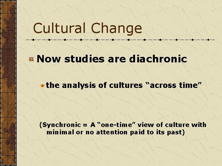"""Cultural Change Now studies are diachronic the analysis of cultures """"across time"""" (Synchronic ="""