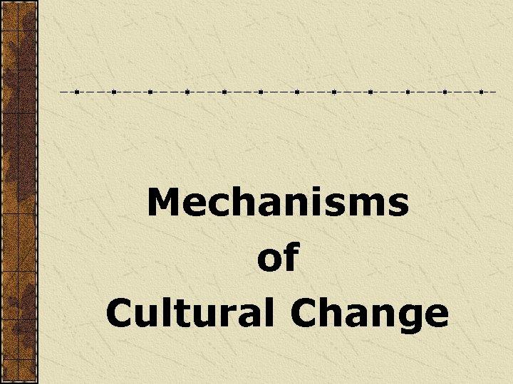 Mechanisms of Cultural Change