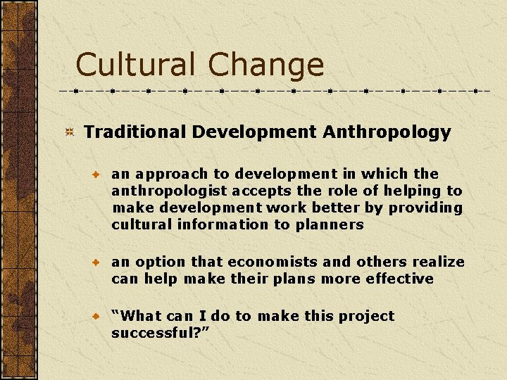 Cultural Change Traditional Development Anthropology an approach to development in which the anthropologist accepts