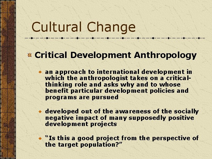 Cultural Change Critical Development Anthropology an approach to international development in which the anthropologist